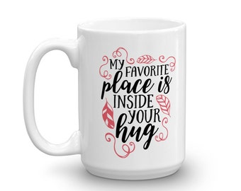 My Favorite Place Is Inside Your Hug, Romantic Gift, Romantic Gift For Her, Wedding Gift, Anniversary Mug, Valentines Day Gift, Coffee Mug