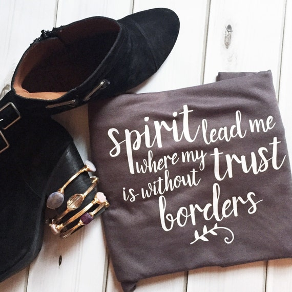 Spirit Lead me shirt, Christian Shirt, Hillsong Shirt, Christian Gift, Christian Shirt, Spirit Lead me where my trust is without borders,