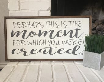 Perhaps This Is The Moment For Which You Were Created - Painted Wood Sign - Nursery Sign - Girl Decor