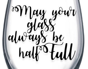 May your glass always be half full Stemless Wine Glass