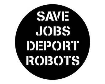 "Save Job Deport Robots 1"" pinback button anti-trump"
