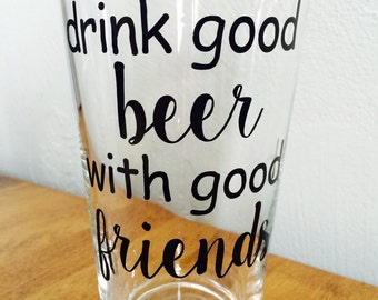 drink good beer with good friends-beer glass-birthday gift-father's day gift-anniversary gift-Christmas gift-Valentines gift-groomsmen gift