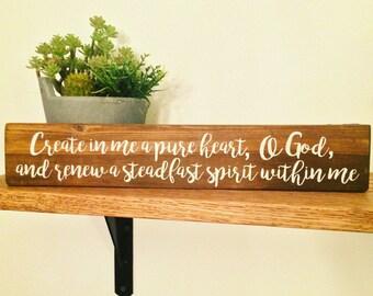 Create in me a pure heart O God... wood sign