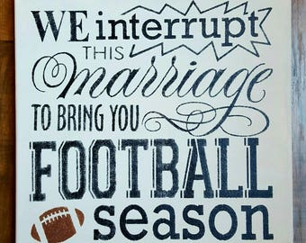 We interrupt this marriage to bring you football season, football sign, humorous football sign, 12x12 football sign