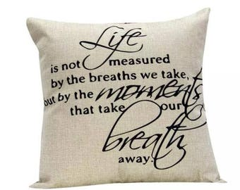 Life Is Not Measured By The Breaths We Take, But By the Moments...   Pillow Cover