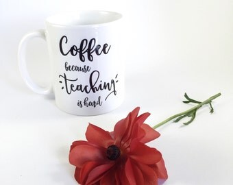 Coffee because Teaching is hard mug