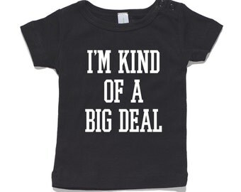 I'm Kind Of A Big Deal Baby T-Shirt 100% Cotton white and black 0-24 months sizes funny newborn birth
