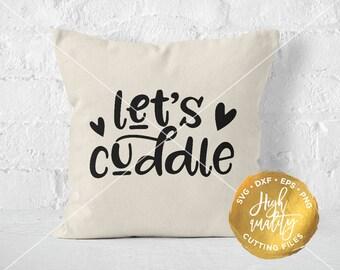 Let's Cuddle SVG, Love SVG, Love Cut File, Bedroom Cut File, Love Sayings Svg, Love Quote Svg, Love Cuttables, Snuggle Svg, Bedroom Svg