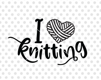 Knitting SVG DXF Cutting File, I Love Knitting Svg Dxf Cutfile, Knitting Clipart Vector, Knitting Quote Svg Dxf Cut File