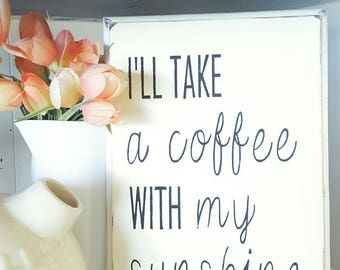 I'll take a coffee with my sunshine wood sign
