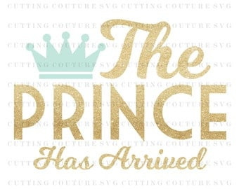 Baby Boy Svg Cutting File The Prince Has Arrived Svg Cutting File Coffee Svg Silhouette Cutting File Cricut Cutting File SVG DXF PNG File