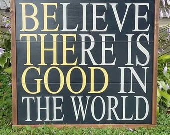 Believe there is Good in the World, Be the Good, wood sign, big signs
