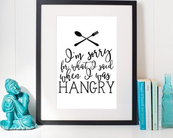 I'm Sorry For What I Said When I Was Hangry - Printable Sign - Instant Download