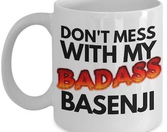 "Basenji Coffee Mug ""Don't Mess With My Badass Basenji Dog Mug"" Funny Basenji Gift Mug"