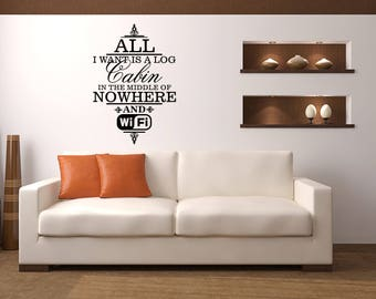 All I want is a Log Cabin in the middle of nowhere and Wifi Cabin Vinyl Wall Quote