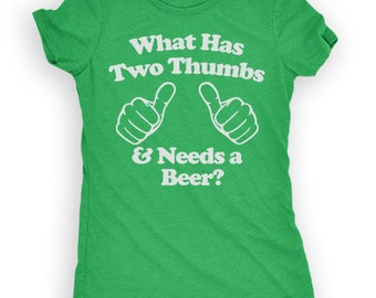 What Has Two Thumbs & Needs A Beer? - Saint Patrick's Day Shirt