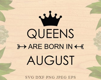 Birthday svg Queens are born in August svg Birthday girl svg Birthday Dxf Birthday eps Cricut files Cricut download Silhouette files
