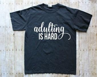 Funny Adulting T-Shirt - Funny Adulting Shirt - Funny Adulting Shirts - Adulting is Hard Shirt - Funny T-Shirt - Funny Adult T-Shirt