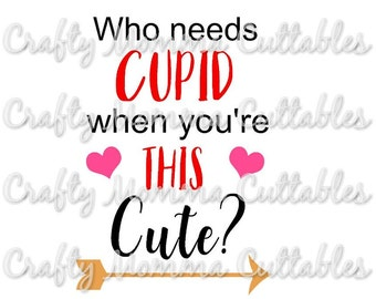 Who needs Cupid file / Boys Valentine's day Svg / I'm as cute as cupid Cut File / I'm so cute Valentine's Cuttable / Cutting File / SVG file