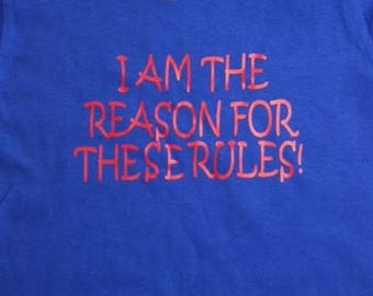 I am the reason for the rules