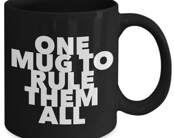 Cool Gift coffee mug - one mug to rule them all black - Unique gift mug for him, her, mom, dad, kids, husband, wife, boyfriend, men, women