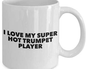 I love my super hot trumpet player - Unique gift mug for  musician, him, her, mom, dad, husband, wife, boyfriend, men, women