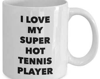 I love my super hot tennis player - Unique gift mug for him, her, husband, wife, boyfriend, men, women