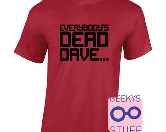 Everbody's Dead Dave - Red Dwarf inspired Tshirt. Space Scifi Sci-fi geek nerd funny comic con smeg rimmer holly lister comedy british tv