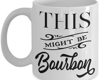 This Might Be Bourbon Funny Coffee Mug Humor Gift Idea Double Side Print 11oz & 15oz White Ceramic