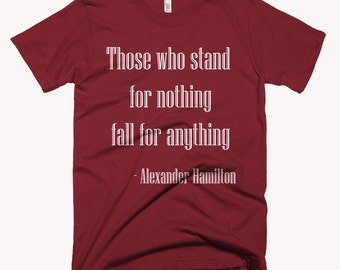 Those Who Stand For Nothing Fall For Anything T-Shirt Available in Multiple Colors, Hamilton quotes, Hamilton musical