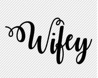 Wifey SVG - Svg Wifey - Cut Files - Svgs for Cricut - Wifey DXF - Engaged SVG - Bride Svg - Sihouette Cameo Files - Wedding Cut File