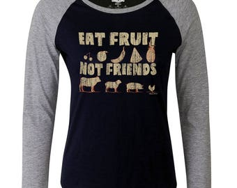 Ladies Raglan Baseball T Shirt Eat FRUIT Not friends Vegetarian