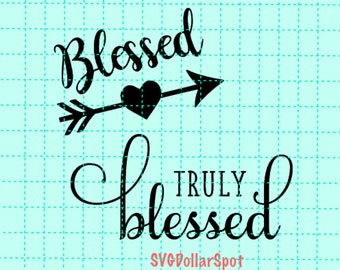 Blessed SVG -  Arrow SVG - Truly Blessed - Shirt File -  Svg File - Cut File -  Silhouette Cameo, Cricut - Vinyl - HTV -  scal