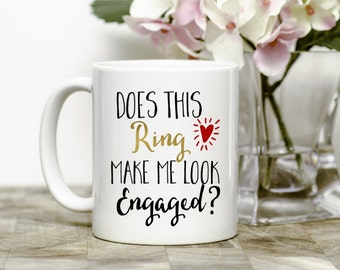 Engagement Gift, Does This Ring Make Me Look Engaged Mug, Bride To Be Gift