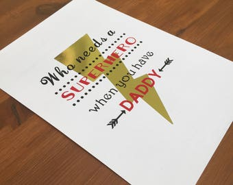 "Who needs a superhero when you have daddy"" Fathers Day, A4 foil PRINT, First fathers Day gift for him."