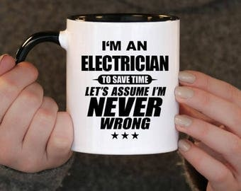 I'm an Electrician to Save Time Let's assume I'm Never Wrong, Electrician Gift, Electrician Birthday, Electrician Mug, Electrician