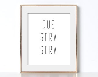 Black and White Prints Digital Download Que Sera Sera Poster Black and White Poster Que Sera Sera Prints Minimalist Quote Poster Minimalism