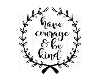 have courage and be kind svg, cricut cameo cutting file, wreath svg, diy sign, diy shirt, vector, baby girl svg quote, cute svg, diy mug