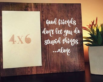 Best Friend Gift; Brithday Gift; Hand Painted Wooden Frame; Friends; Sisters; Picture Frame; Painted Art; Wood Sign; 4x6; 5x7; Rustic Home