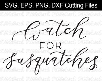 Sasquatch svg, Watch for Sasquatches, Hand Lettering Design, SVG, PNG, EPS, Dxf Silhouette Cutting Files
