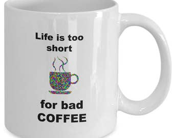 Life is too short for Bad coffee. Cute coffee mug. Life is too short. Coffee addict. Funny office mug. Office humor. Funny coworker gift.