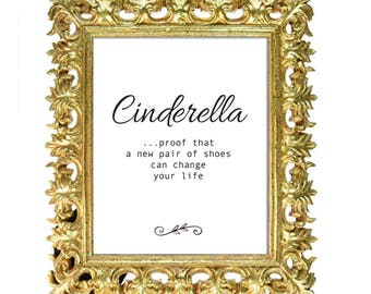 Printable Art // 8x10 Print  // Cinderella... proof that a new pair of shoes can change your life