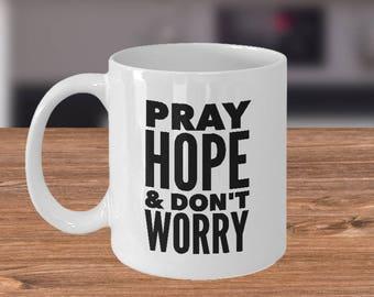 Pray, Hope, and Don't Worry - Mug