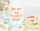 You are my favourite ginger mug