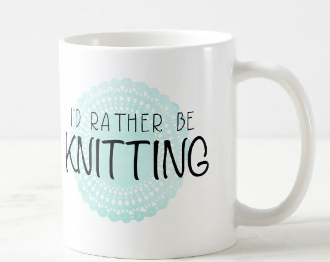 I'd Rather Be KNITTING Mug, Statement Coffee Mug, Yarn, Knitting, Gift for Knitter, Gift for Her, Yarn Mug, Watercolor, Knitting Gift, SALE