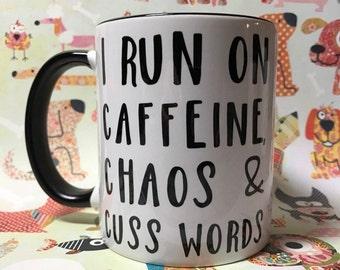 I run on caffeine chaos and cuss words coffee tea mug