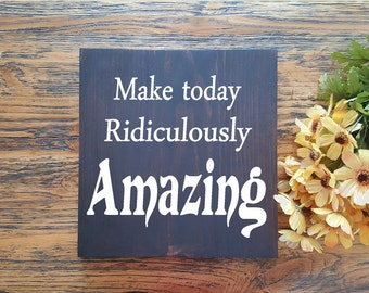 Make today ridiculously Amazing - Wood Signs -Wall Hanging- Farmhouse Rustic Signs - Inspirational Home Decor - Positive Quote Art Signs