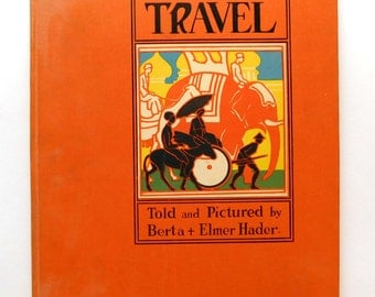 Vintage Childrens Book The Picture Book of Travel -Story of Transportation Hardcover 1940 Berta & Elmer Hader (Author), Hader (Illustrator)