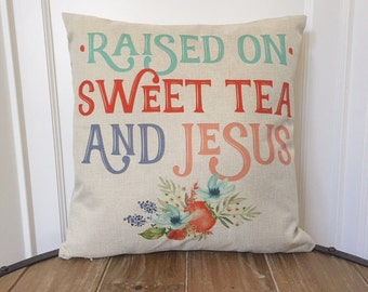 SALE Sweet Tea and Jesus Pillow. Floral Sweet Tea Pillow. Southern Decorative Pillow. Southern Housewarming Gift. Raised on Sweet Tea Pillow