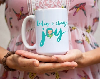 Today I choose Joy Mug, Inspirational Quote Mug, Made in USA, Gift For Her, Gift For Friend Under 30, Coffee Mug, Motivational Gift